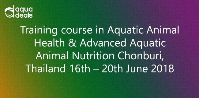 Training course in Aquatic Animal Health & Advanced Aquatic Animal Nutrition Chonburi, Thailand 16th – 20th June 2018