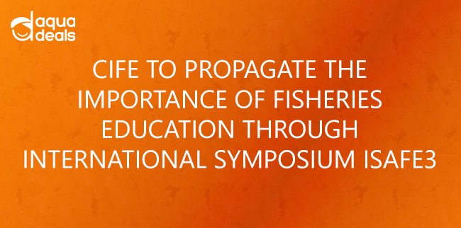 CIFE TO PROPAGATE THE IMPORTANCE OF FISHERIES EDUCATION THROUGH INTERNATIONAL SYMPOSIUM ISAFE3