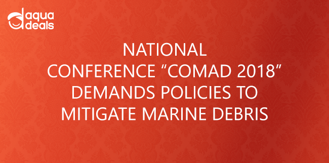 "NATIONAL CONFERENCE ""COMAD 2018"" DEMANDS POLICIES TO MITIGATE MARINE DEBRIS"