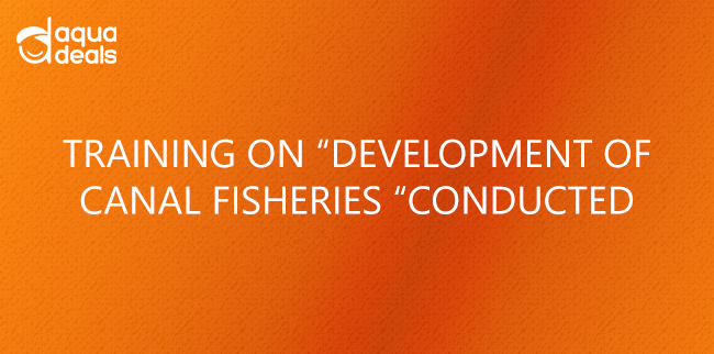"TRAINING ON ""DEVELOPMENT OF CANAL FISHERIES"" CONDUCTED"