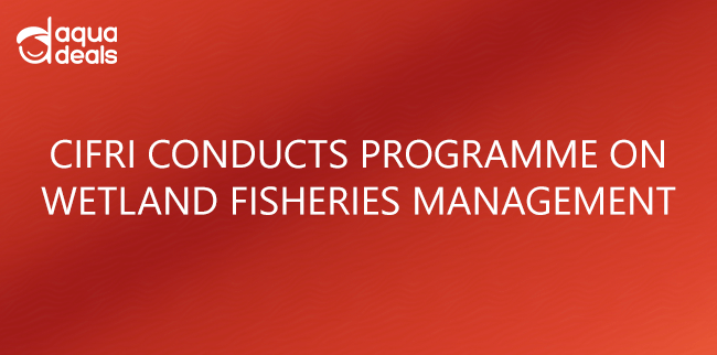CIFRI CONDUCTS PROGRAMME ON WETLAND FISHERIES MANAGEMENT