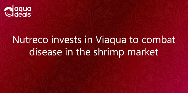 NUTRECO INVESTS IN VIAQUA TO COMBAT DISEASE IN THE SHRIMP MARKET