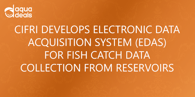 CIFRI DEVELOPS ELECTRONIC DATA ACQUISITION SYSTEM (EDAS) FOR FISH CATCH DATA COLLECTION FROM RESERVOIRS