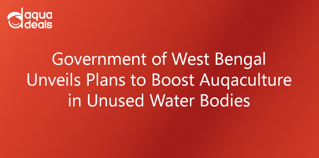 Government of West Bengal Unveils Plans to Boost Auqaculture in Unused Water Bodies