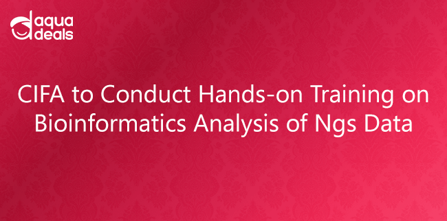 CIFA to Conduct Hands-on Training on Bioinformatics Analysis of Ngs Data