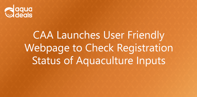 CAA Launches User Friendly Webpage to Check Registration Status of Aquaculture Inputs