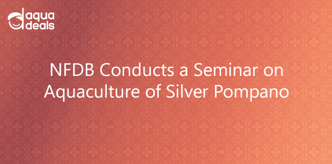 NFDB Conducts a Seminar on Aquaculture of Silver Pompano